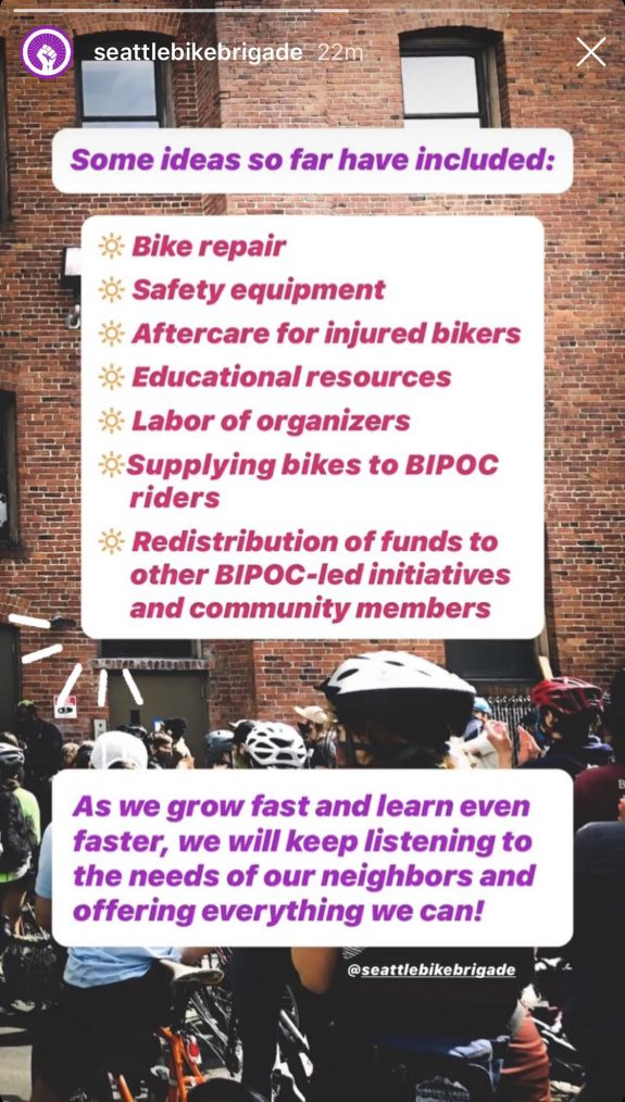 Image text: Some ideas so far have included: Bike repair, safety equipment, aftercare for injured bikers, educational resources, labor of organizers, supplying bikes to BIPOC riders, redistribution of funds to other BIPOC-led initiatives and community members. As we grow fast and learn even faster, we will keep listening to the needs of our neighbors and offering everything we can!