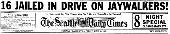 1939 Seattle Daily Times headline read 16 jailed in drive on jaywalkers!
